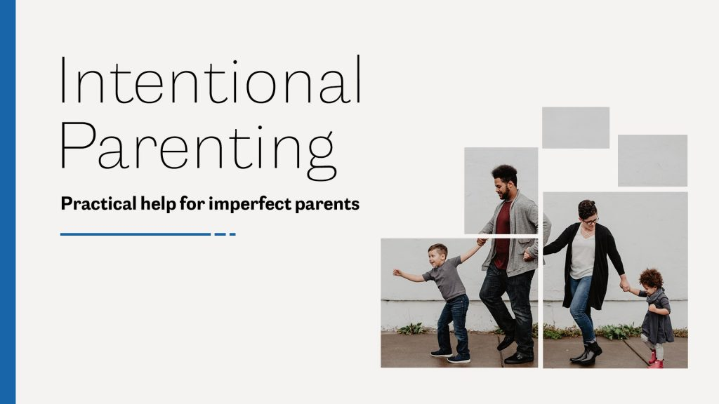 Intentional Parenting - Practical help for imperfect parents
