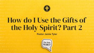 How Do I use the Gifts of the Holy Spirit Part 2